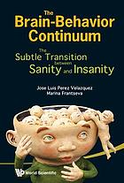 The brain-behavior continuum : the subtle transition between sanity and insanity