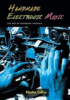 Handmade electronic music : the art of hardware hacking