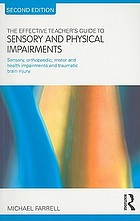 The effective teacher's guide to sensory and physical impairments : sensory, orthopaedic, motor and health impairments, and traumatic brain injury