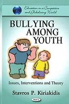 Bullying among youth : issues, interventions and theory