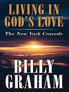 Living in God's love : the New York crusade