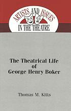 The theatrical life of George Henry Boker