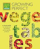 Square foot gardening : growing perfect vegetables : a visual guide to raising and harvesting prime garden produce.