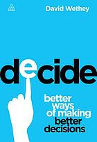 Decide : better ways of making better decisions