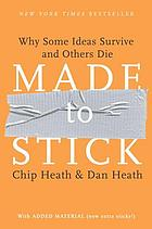 Made to stick : why some ideas survive and others die