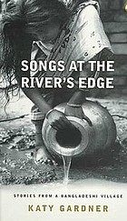 Songs at the river's edge : stories from a Bangladeshi village