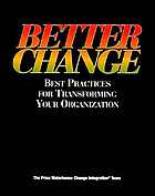 Better change : best practices for transforming your organization