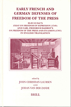 Early French and German defenses of freedom of the press : Elie Luzac's essay on Freedom of expression, 1749 and Carl Friedrich Bahrdt's On freedom of the press and its limits, 1787 in English translation