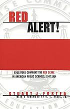 Red alert! : educators confront the Red Scare in American public schools, 1947-1954