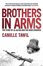 Brothers in arms : the story of Al-Qa'ida and the Arab jihadists