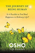 The journey of being human : is it possible to find real happiness in ordinary life?