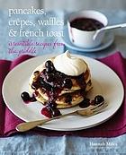 Pancakes, crepes, waffles & french toast : irresistible recipes from the griddle