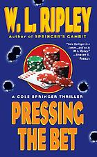 Pressing the bet : a Cole Springer mystery