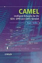 CAMEL : intelligent networks for the GSM, GPSR and UMTS network
