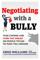 Negotiating with a bully : take charge and turn the tables on people trying to push you around