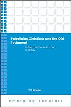 Palestinian Christians and the Old Testament : history, hermeneutics, and ideology