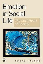 Emotion in social life : the lost heart of society