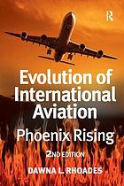 Evolution of international aviation : phoenix rising