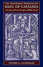 The Trinitarian theology of Basil of Caesarea : a synthesis of Greek thought and biblical truth
