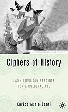 Ciphers of history : Latin American readings for a cultural age