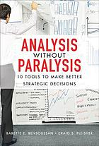Analysis without paralysis : 10 tools to make better strategic decisions