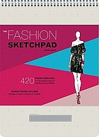 The fashion sketchpad : 420 figure templates for designing looks & building your portfolio