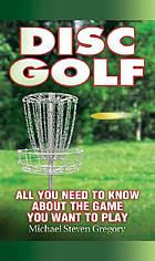 Disc golf : all you need to know about the game you want to play