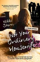 Not Your Ordinary Housewife: How the man I loved led me into a world I had never imagined.