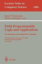 Field-programmable logic and applications : the road map to reconfigurable computing : 10th international conference, FPL 2000, Villach, Austria, August 27-31, 2000 : proceedings
