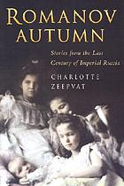 Romanov autumn : stories from the last century of Imperial Russia
