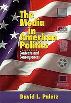 The media in American politics : contents and consequences