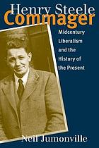 Henry Steele Commager : midcentury liberalism and the history of the present