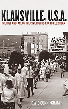 Klansville, U.S.A. : the rise and fall of the civil rights-era Ku Klux Klan