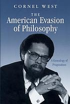 The American evasion of philosophy : a genealogy of pragmatism