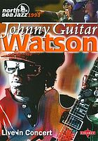 Johnny Guitar Watson : live in concert
