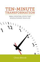 Ten-minute transformation : small spiritual steps that revolutionize our life