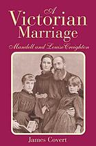 A Victorian marriage : Mandell and Louise Creighton
