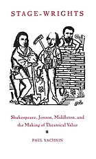 Stage-wrights : Shakespeare, Jonson, Middleton, and the making of theatrical value