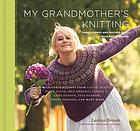 My grandmother's knitting : family stories and inspired knits from top designers