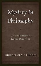 Mystery in philosophy : an invocation of Pseudo-Dionysius