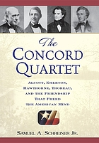 The Concord quartet : Alcott, Emerson, Hawthorne, Thoreau, and the friendship that freed the American mind