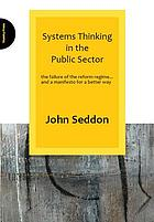 Systems thinking in the public sector : the failure of the reform regime and a manifesto for a better way