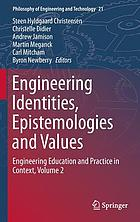 Engineering identities, epistemologies and values : engineering education and practice in context. Volume 2