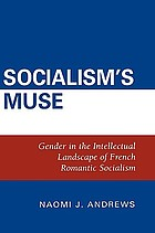Socialism's muse : gender in the intellectual landscape of French romantic socialism
