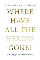 Where have all the heroes gone? : the changing nature of American valor