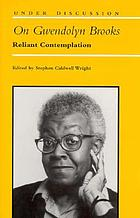 On Gwendolyn Brooks : reliant contemplation