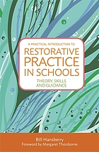 A practical guide to restorative practice for schools : theory, knowledge, skills and guidance