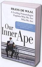 Our inner ape : a leading primatologist explains why we are who we are