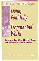 Living faithfully in a fragmented world : lessons for the church from MacIntyre's After virtue