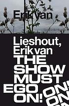 Erik van Lieshout : the show must ego on! : cine-novel